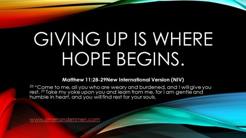 Giving up is Where Hope begins