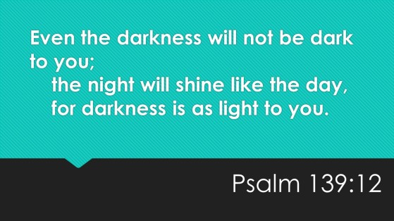 Even the darkness will not be dark to