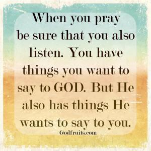 when you pray, listen