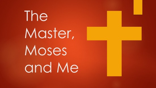 the-master-moses-and-me